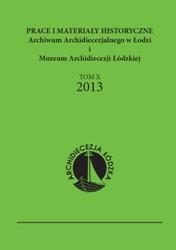 Prace i Materiały Historyczne Archiwum Archidiecezjalnego w Łodzi i Muzeum Archidiecezji Łódzkiej, tom X 2013