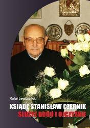 Rafał Leszczyński Ksiądz Stanisław Czernik. Służył Bogu i Ojczyźnie