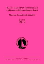 Prace i Materiały Historyczne Archiwum Archidiecezjalnego w Łodzi i Muzeum Archidiecezji Łódzkiej, tom IX 2012
