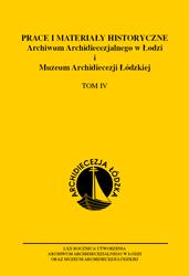 Prace i materiały historyczne Archiwum Archidiecezjalnego w Łodzi i Muzeum Archidiecezji Łódzkiej, tom IV